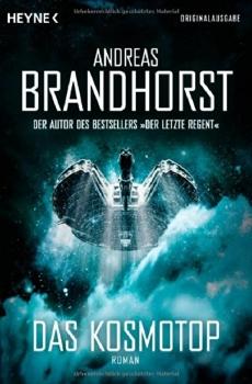 Andreas Brandhorst: Das Kosmotop Heyne-Verlag 2014, 560 S., 14,99 € ISBN-10: 3453315448 ISBN-13: 978-3453315440 gibt's auch als E-Book